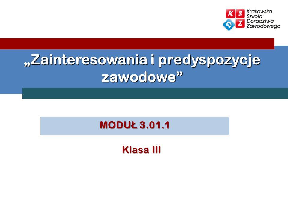 MODU Ł 3.01.1 Zainteresowania i predyspozycje zawodowe Klasa III