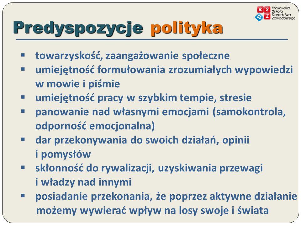Predyspozycje polityka towarzyskość, zaangażowanie społeczne umiejętność formułowania zrozumiałych wypowiedzi w mowie i piśmie umiejętność pracy w szy