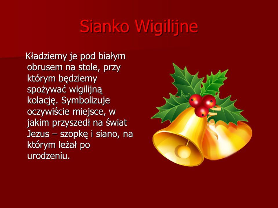 Choinka Ubierana zazwyczaj w dzień wigilijny lub 23 grudnia.