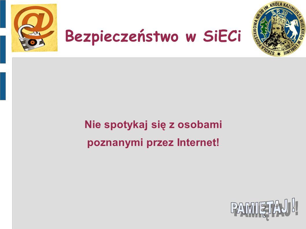 Nie spotykaj się z osobami poznanymi przez Internet! Bezpieczeństwo w SiECi