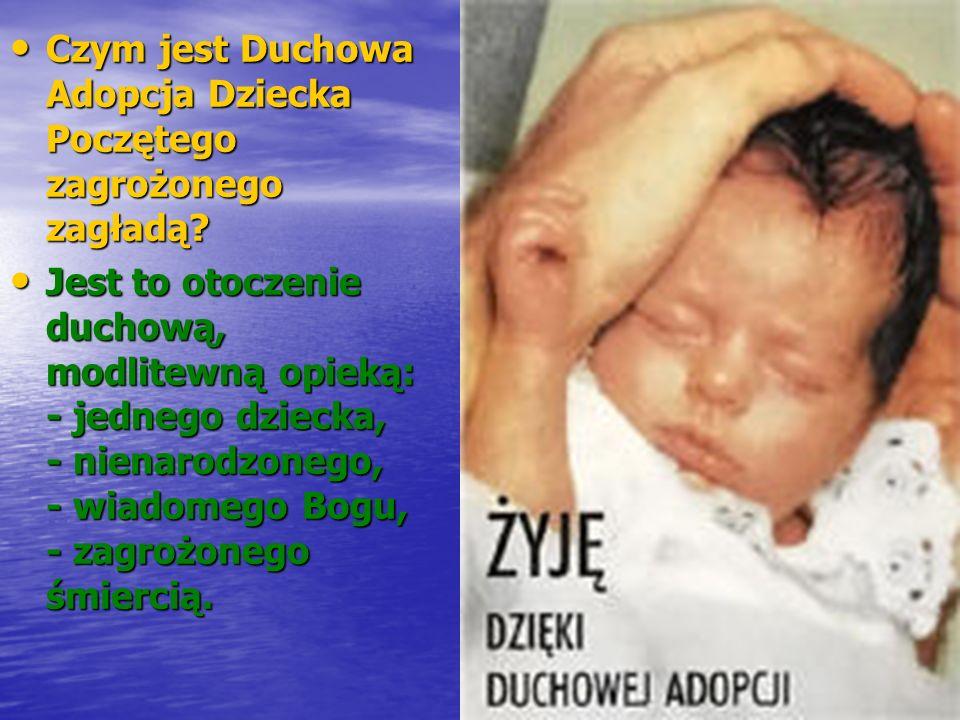 Czym jest Duchowa Adopcja Dziecka Poczętego zagrożonego zagładą? Czym jest Duchowa Adopcja Dziecka Poczętego zagrożonego zagładą? Jest to otoczenie du