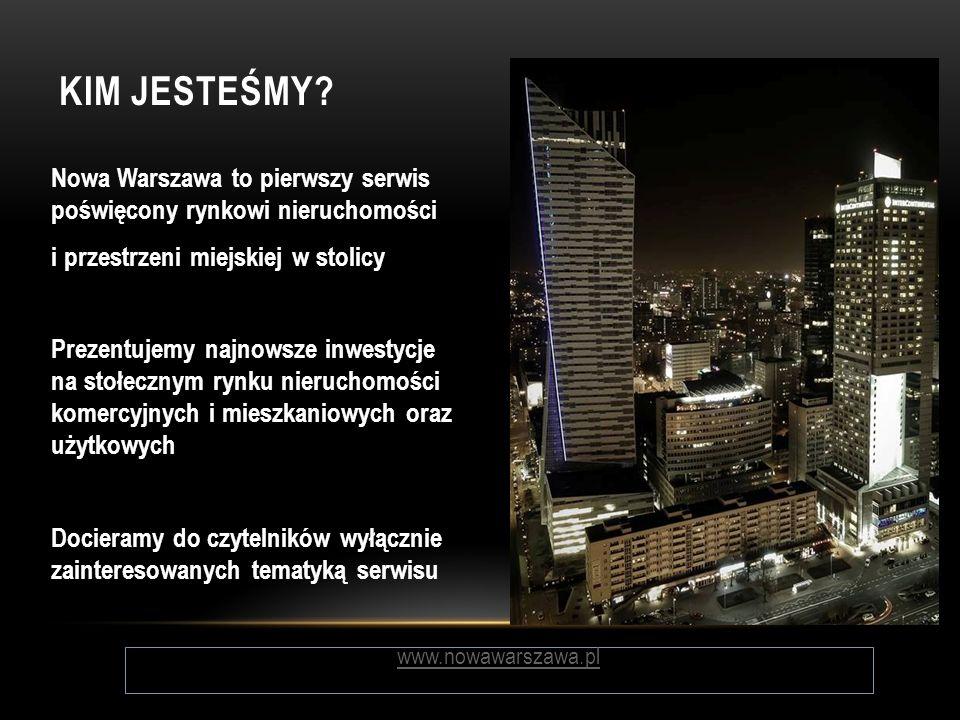 KIM JESTEŚMY? Nowa Warszawa to pierwszy serwis poświęcony rynkowi nieruchomości i przestrzeni miejskiej w stolicy Prezentujemy najnowsze inwestycje na