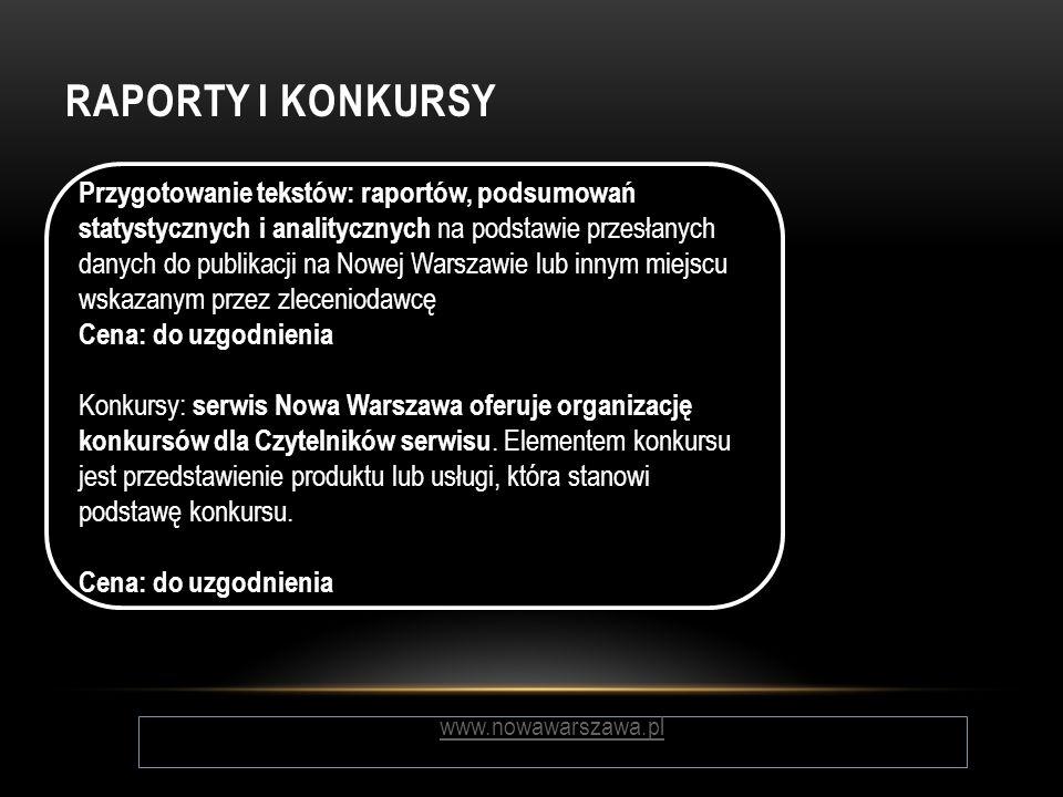 RAPORTY I KONKURSY www.nowawarszawa.pl Przygotowanie tekstów: raportów, podsumowań statystycznych i analitycznych na podstawie przesłanych danych do p