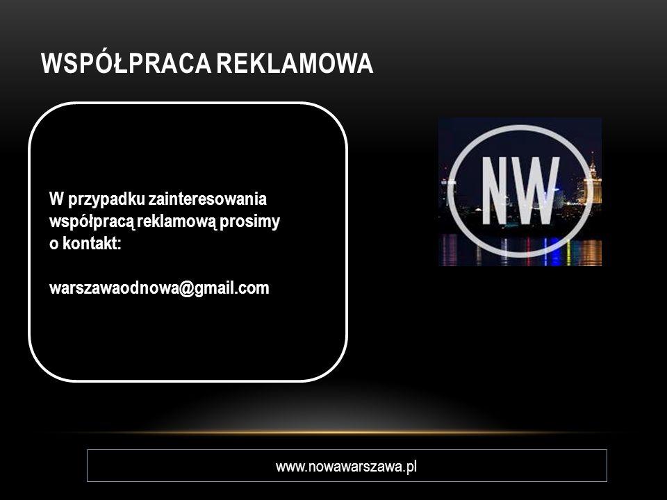 WSPÓŁPRACA REKLAMOWA www.nowawarszawa.pl W przypadku zainteresowania współpracą reklamową prosimy o kontakt: warszawaodnowa@gmail.com