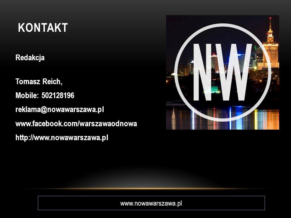 KONTAKT Redakcja Tomasz Reich, Mobile: 502128196 reklama@nowawarszawa.pl www.facebook.com/warszawaodnowa http://www.nowawarszawa.pl www.nowawarszawa.p