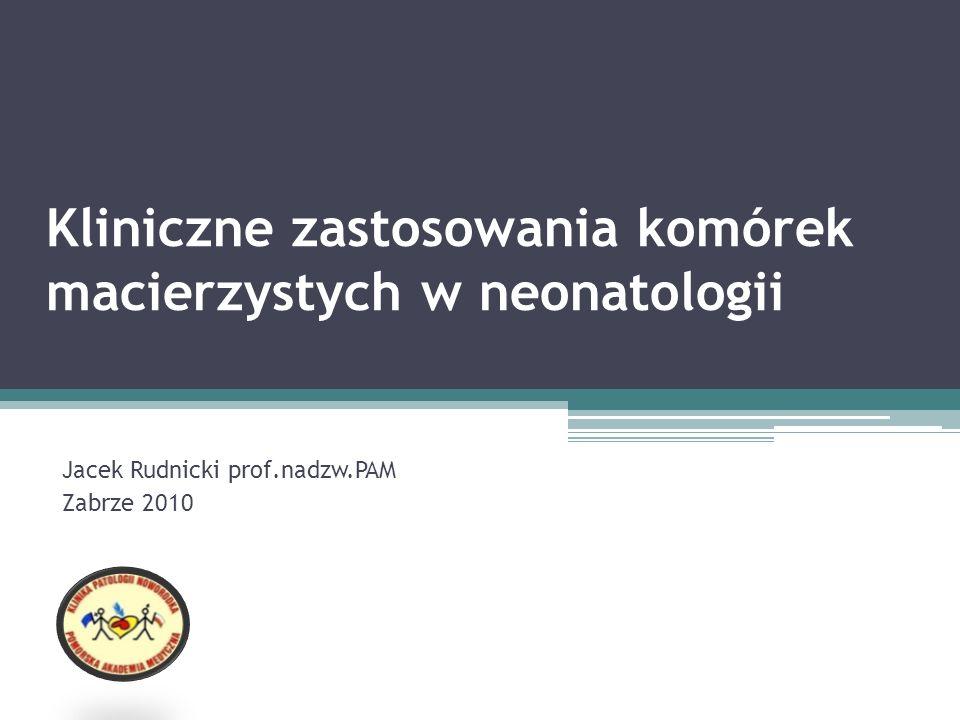 Kliniczne zastosowania komórek macierzystych w neonatologii Jacek Rudnicki prof.nadzw.PAM Zabrze 2010