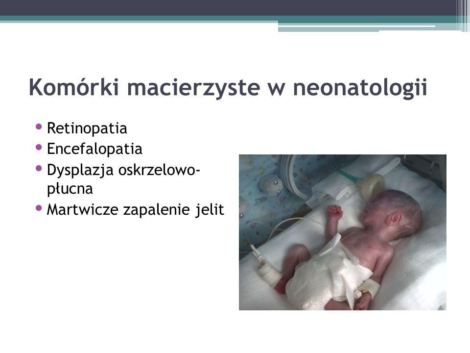 Komórki macierzyste w neonatologii Retinopatia Encefalopatia Dysplazja oskrzelowo- płucna Martwicze zapalenie jelit