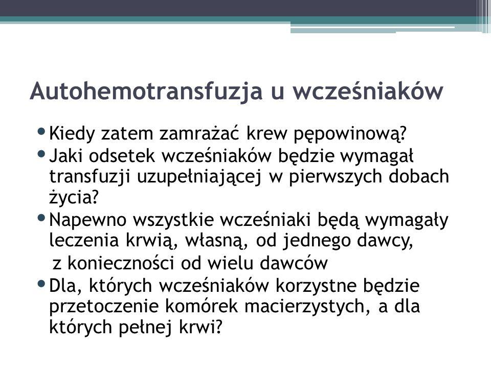 Autohemotransfuzja u wcześniaków Kiedy zatem zamrażać krew pępowinową.