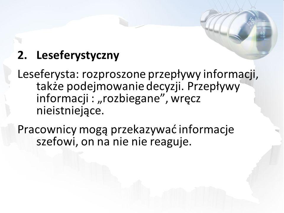 2.Leseferystyczny Leseferysta: rozproszone przepływy informacji, także podejmowanie decyzji. Przepływy informacji : rozbiegane, wręcz nieistniejące. P