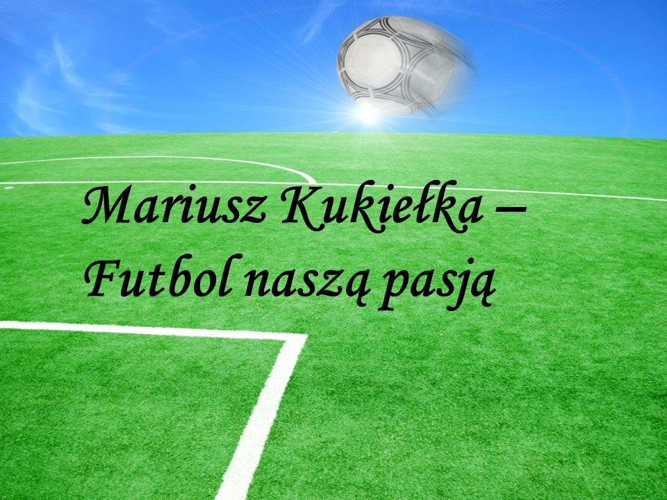 Mariusz Kukiełka – Futbol naszą pasją