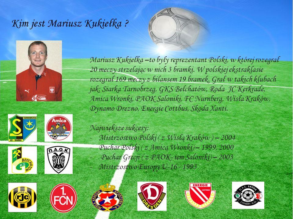 Kim jest Mariusz Kukiełka ? Mariusz Kukiełka –to były reprezentant Polski, w której rozegrał 20 meczy strzelając w nich 3 bramki. W polskiej ekstrakla