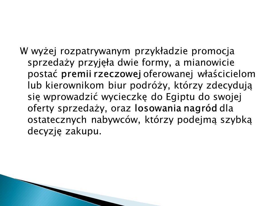 W wyżej rozpatrywanym przykładzie promocja sprzedaży przyjęła dwie formy, a mianowicie postać premii rzeczowej oferowanej właścicielom lub kierownikom