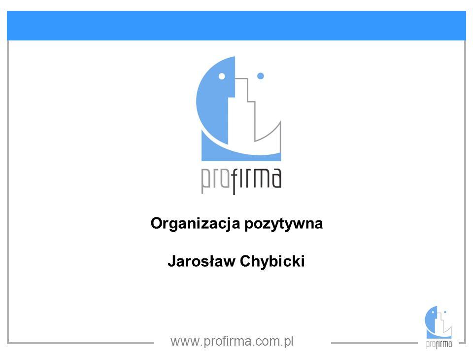 www.profirma.com.pl Organizacja pozytywna Jarosław Chybicki