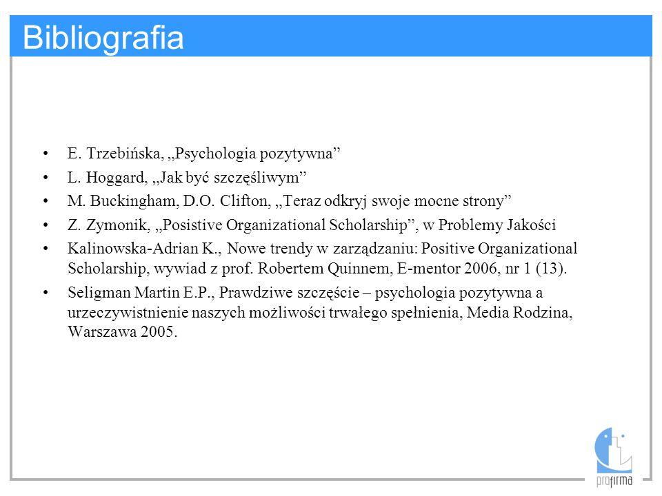 Bibliografia E. Trzebińska, Psychologia pozytywna L. Hoggard, Jak być szczęśliwym M. Buckingham, D.O. Clifton, Teraz odkryj swoje mocne strony Z. Zymo