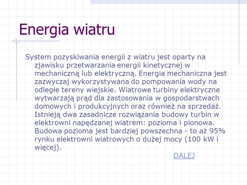 Rodzaje energii energia wiatru, energia słoneczna, energia fal, energia przypływów, energia spadku wody, energia maretermiczna, energia geotermiczna,