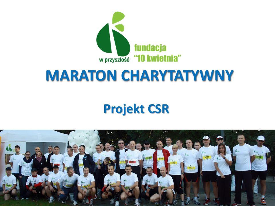 Projekt CSR – opis Wydarzenie: Maraton Warszawski Projekt:Drużyna biegowa Fundacji 10 kwietnia Termin: 30 września 2012 Miejsce: Warszawa (meta Maratonu - Stadion Narodowy) Trasa: 42, 195 km 2