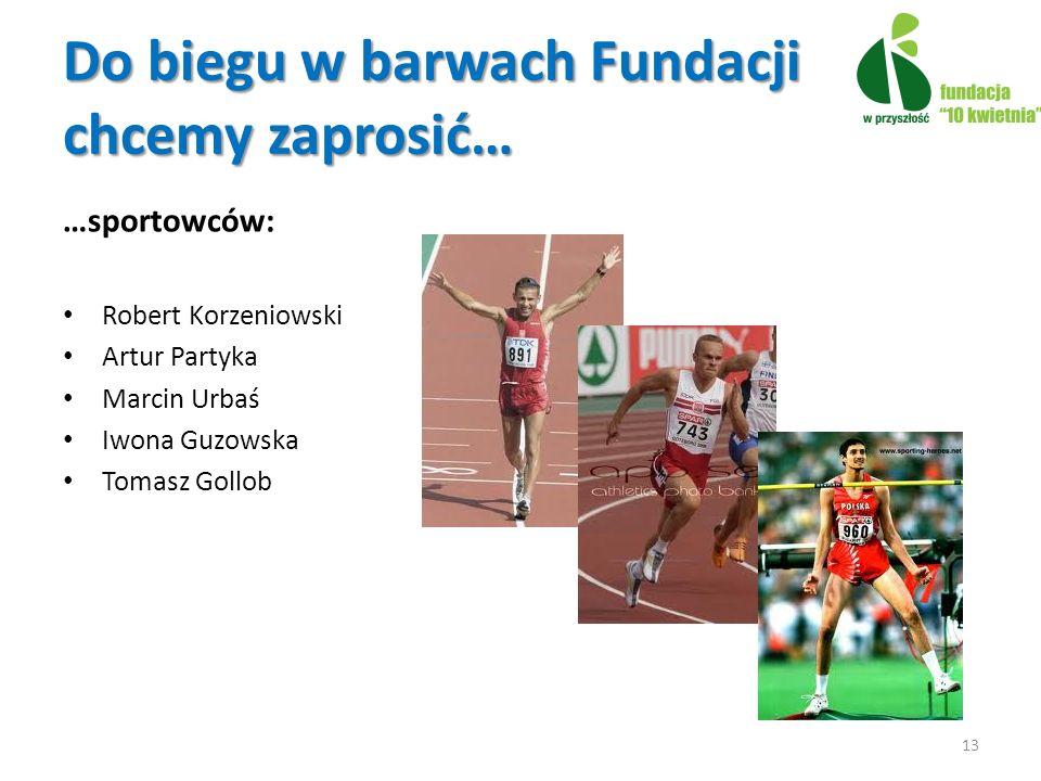 Do biegu w barwach Fundacji chcemy zaprosić… …sportowców: Robert Korzeniowski Artur Partyka Marcin Urbaś Iwona Guzowska Tomasz Gollob 13