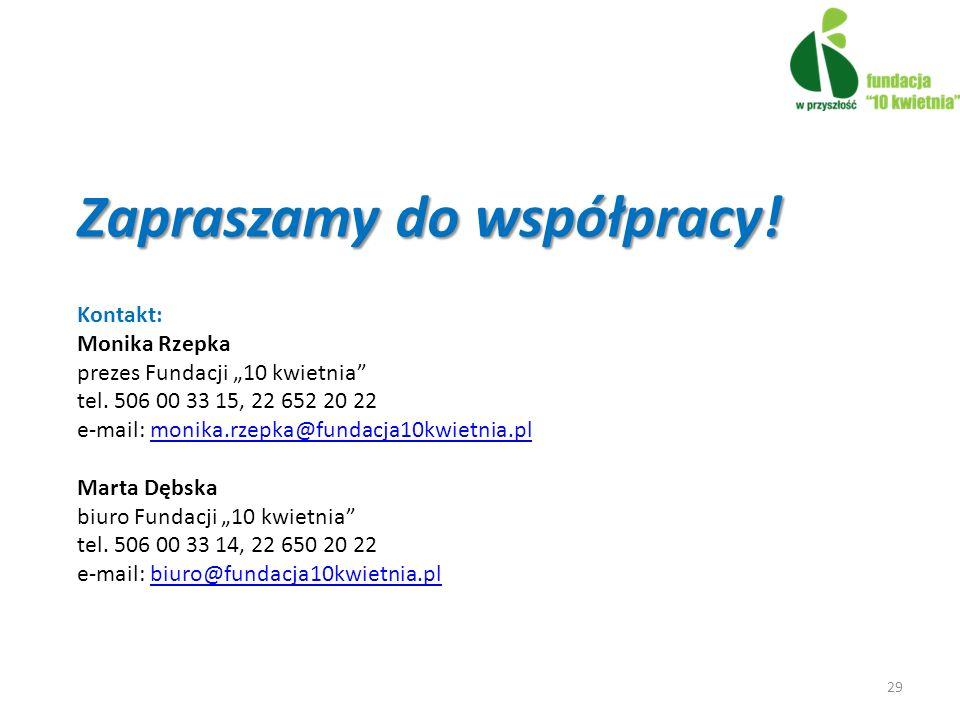 Zapraszamy do współpracy.Kontakt: Monika Rzepka prezes Fundacji 10 kwietnia tel.