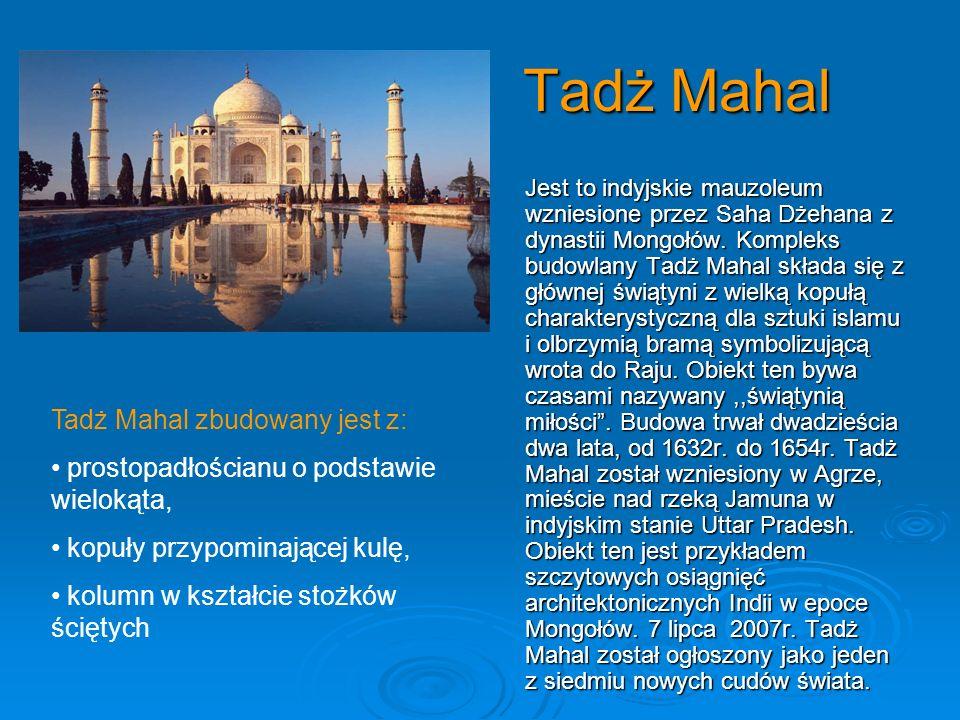 Tadż Mahal Jest to indyjskie mauzoleum wzniesione przez Saha Dżehana z dynastii Mongołów. Kompleks budowlany Tadż Mahal składa się z głównej świątyni