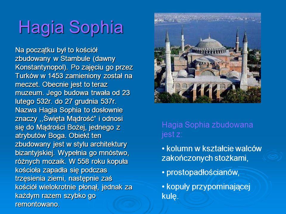 Hagia Sophia Na początku był to kościół zbudowany w Stambule (dawny Konstantynopol). Po zajęciu go przez Turków w 1453 zamieniony został na meczet. Ob