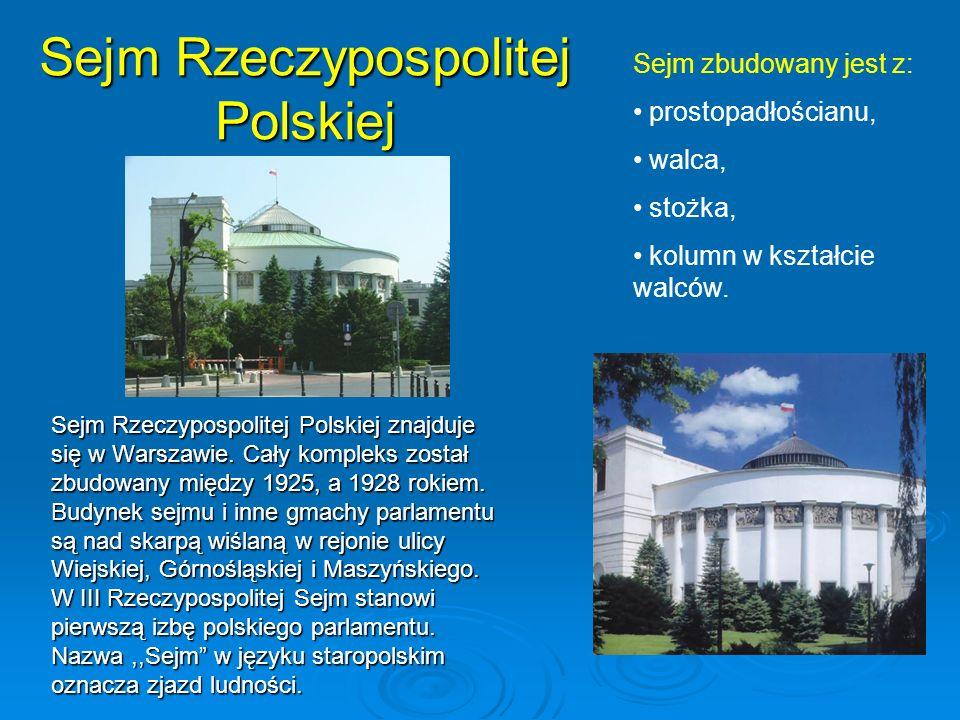 Sejm Rzeczypospolitej Polskiej Sejm Rzeczypospolitej Polskiej znajduje się w Warszawie. Cały kompleks został zbudowany między 1925, a 1928 rokiem. Bud
