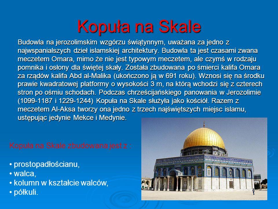 Kopuła na Skale Budowla na jerozolimskim wzgórzu świątynnym, uważana za jedno z najwspanialszych dzieł islamskiej architektury. Budowla ta jest czasam