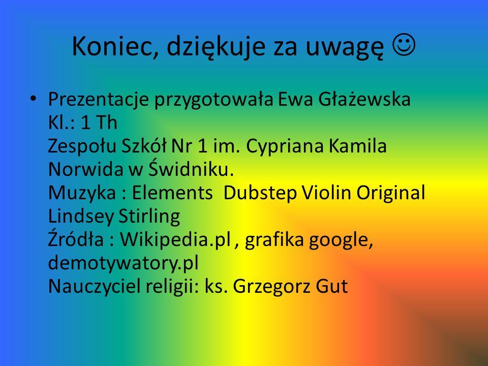 Koniec, dziękuje za uwagę Prezentacje przygotowała Ewa Głażewska Kl.: 1 Th Zespołu Szkół Nr 1 im. Cypriana Kamila Norwida w Świdniku. Muzyka : Element