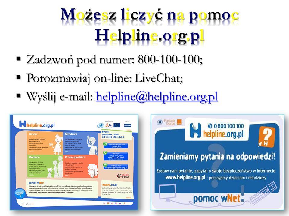 Zadzwoń pod numer: 800-100-100; Zadzwoń pod numer: 800-100-100; Porozmawiaj on-line: LiveChat; Porozmawiaj on-line: LiveChat; Wyślij e-mail: helpline@