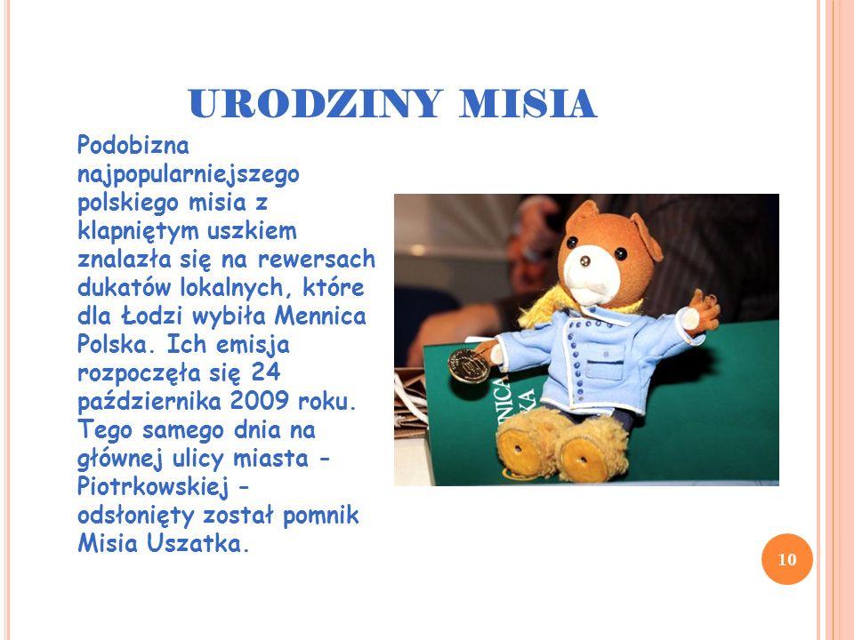 URODZINY MISIA 10 Podobizna najpopularniejszego polskiego misia z klapniętym uszkiem znalazła się na rewersach dukatów lokalnych, które dla Łodzi wybi