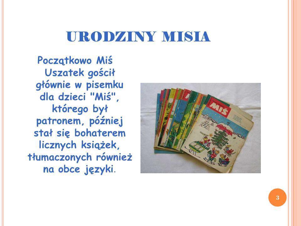 URODZINY MISIA 3 Początkowo Miś Uszatek gościł głównie w pisemku dla dzieci