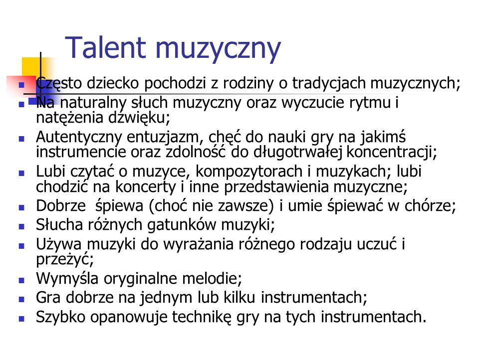 Talent muzyczny Często dziecko pochodzi z rodziny o tradycjach muzycznych; Na naturalny słuch muzyczny oraz wyczucie rytmu i natężenia dźwięku; Autent