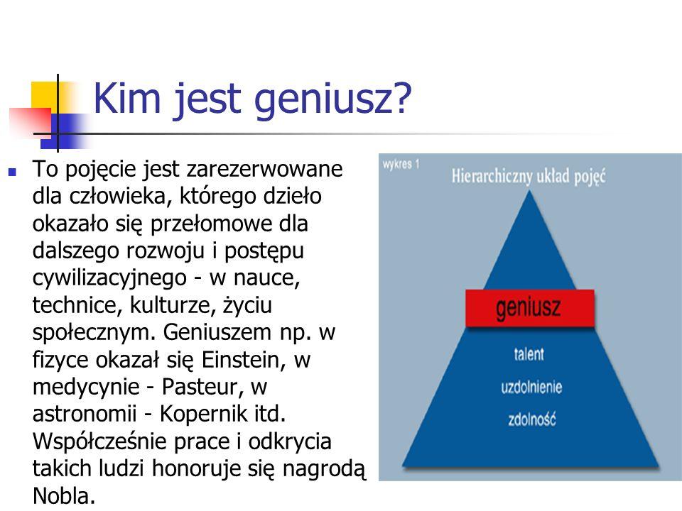 Kim jest geniusz? To pojęcie jest zarezerwowane dla człowieka, którego dzieło okazało się przełomowe dla dalszego rozwoju i postępu cywilizacyjnego -
