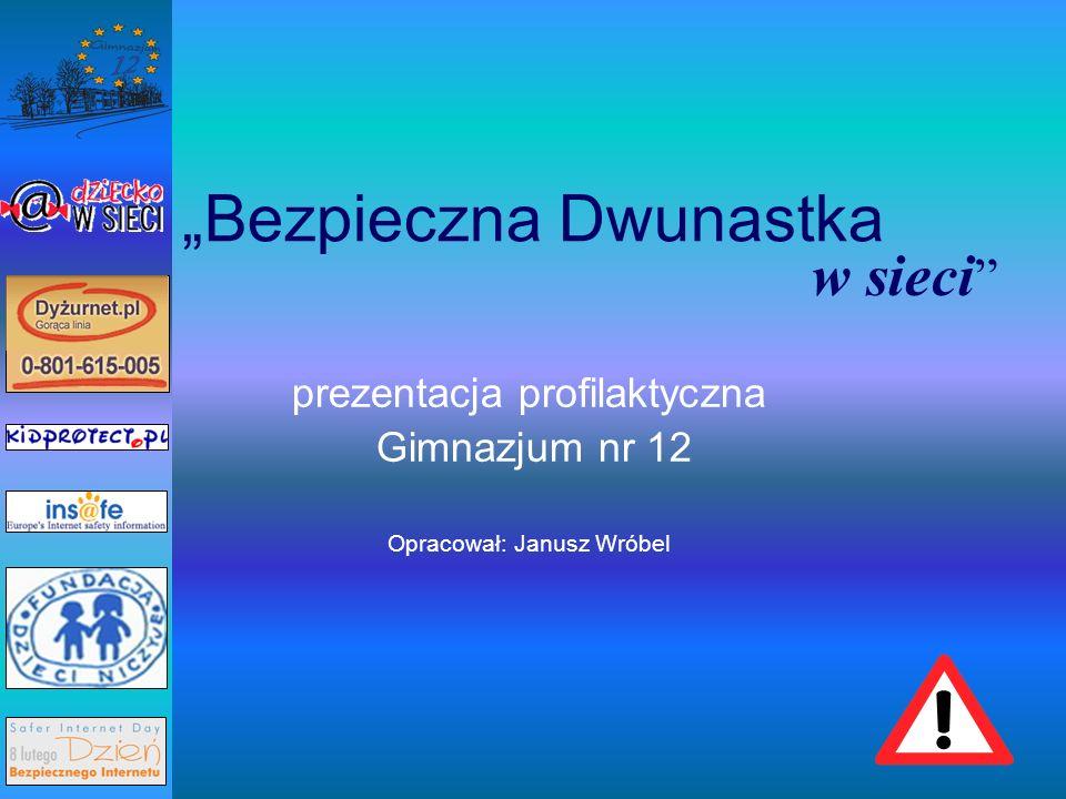 Bezpieczna Dwunastka prezentacja profilaktyczna Gimnazjum nr 12 Opracował: Janusz Wróbel w sieci