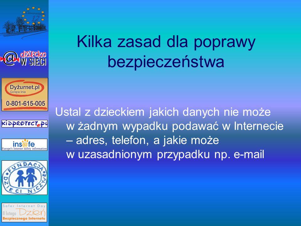 Kilka zasad dla poprawy bezpieczeństwa Ustal z dzieckiem jakich danych nie może w żadnym wypadku podawać w Internecie – adres, telefon, a jakie może w uzasadnionym przypadku np.