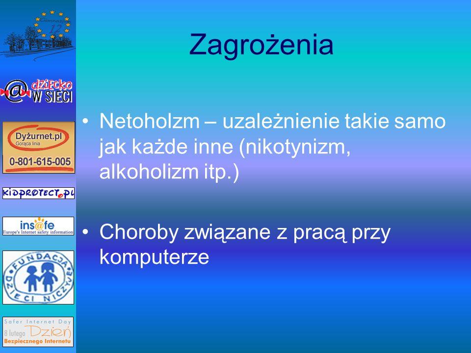 Zagrożenia Netoholzm – uzależnienie takie samo jak każde inne (nikotynizm, alkoholizm itp.) Choroby związane z pracą przy komputerze