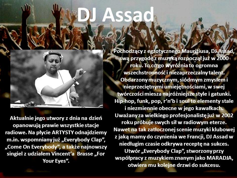 DJ Assad Pochodzący z egzotycznego Mauritiusa, DJ Assad, swą przygodę z muzyką rozpoczął już w 2000 roku. To co go wyróżnia to ogromna wszechstronność