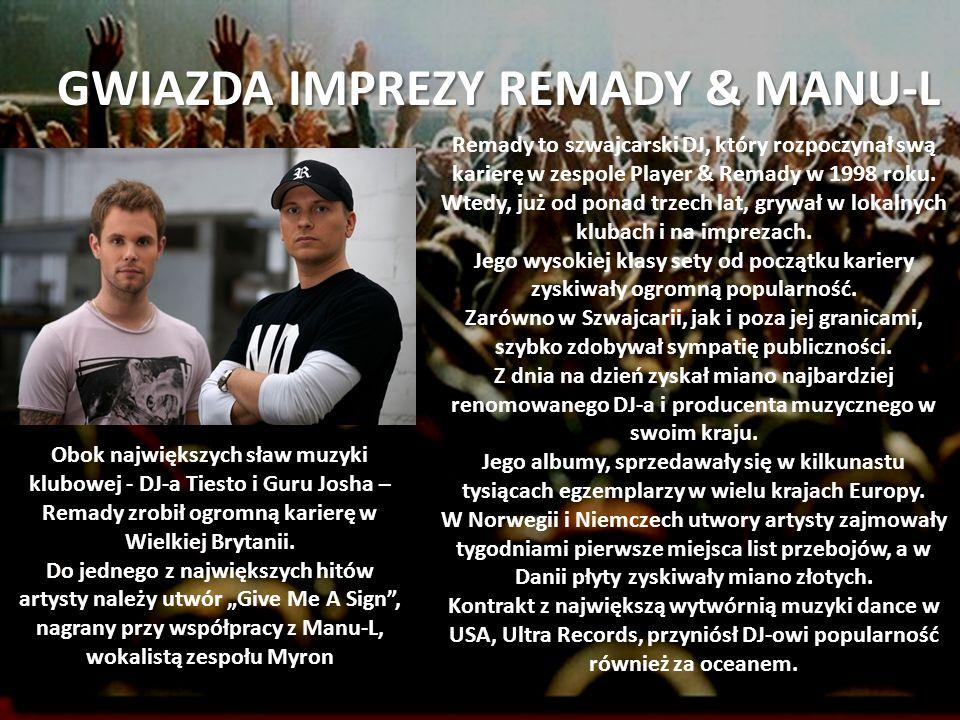 GWIAZDA IMPREZY REMADY & MANU-L Remady to szwajcarski DJ, który rozpoczynał swą karierę w zespole Player & Remady w 1998 roku. Wtedy, już od ponad trz