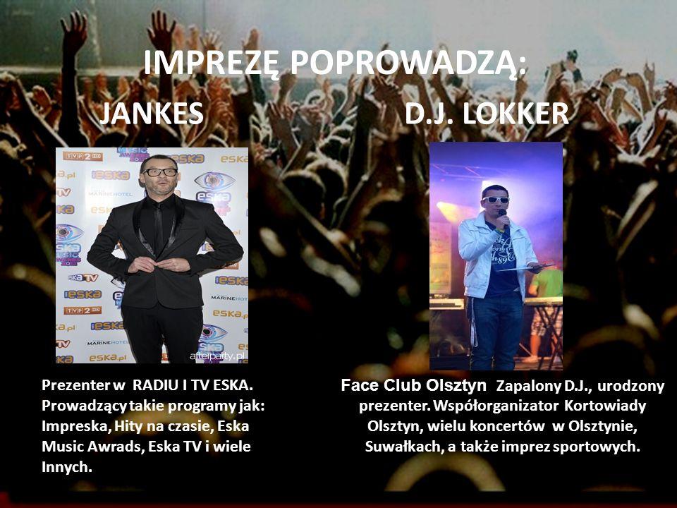 IMPREZĘ POPROWADZĄ: Prezenter w RADIU I TV ESKA. Prowadzący takie programy jak: Impreska, Hity na czasie, Eska Music Awrads, Eska TV i wiele Innych. J