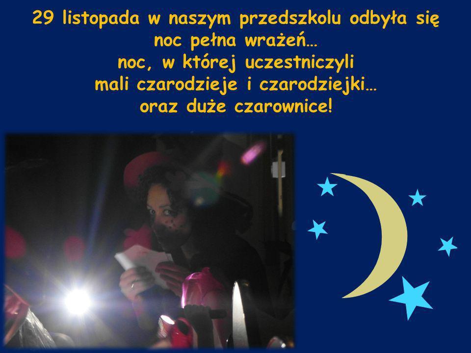 29 listopada w naszym przedszkolu odbyła się noc pełna wrażeń… noc, w której uczestniczyli mali czarodzieje i czarodziejki… oraz duże czarownice!