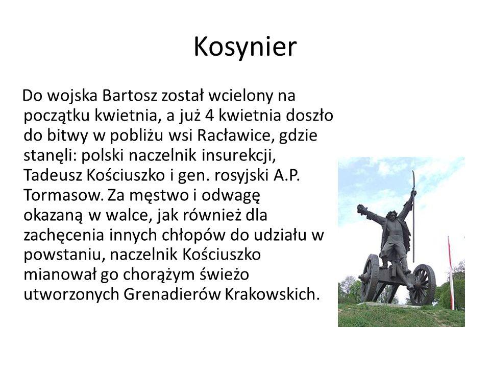 Kosynier Do wojska Bartosz został wcielony na początku kwietnia, a już 4 kwietnia doszło do bitwy w pobliżu wsi Racławice, gdzie stanęli: polski naczelnik insurekcji, Tadeusz Kościuszko i gen.