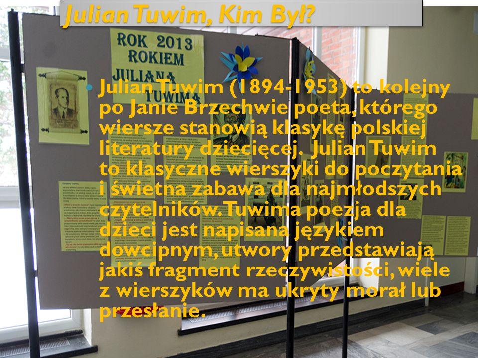 Julian Tuwim, Kim Był? Julian Tuwim (1894-1953) to kolejny po Janie Brzechwie poeta, którego wiersze stanowią klasykę polskiej literatury dziecięcej.