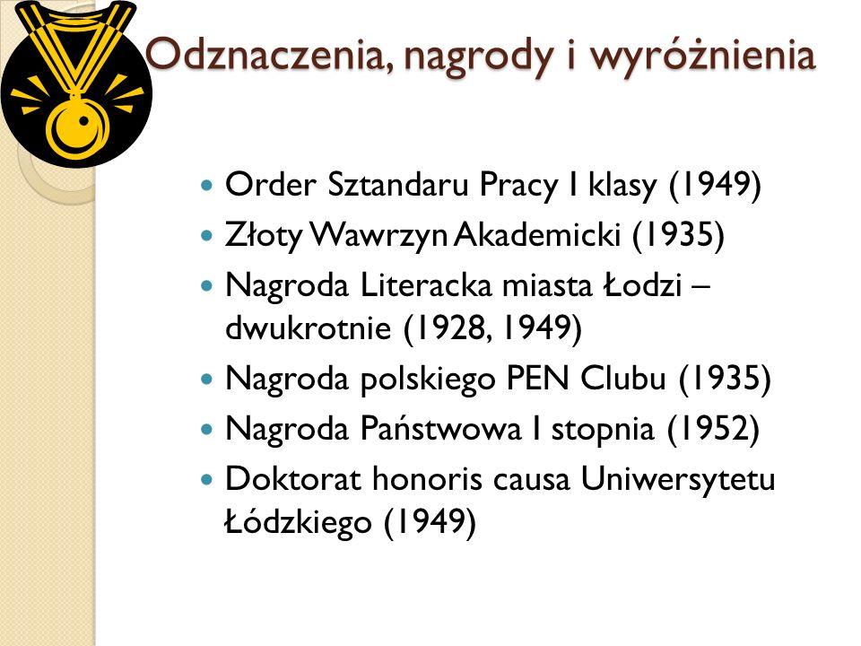 Odznaczenia, nagrody i wyróżnienia Order Sztandaru Pracy I klasy (1949) Złoty Wawrzyn Akademicki (1935) Nagroda Literacka miasta Łodzi – dwukrotnie (1