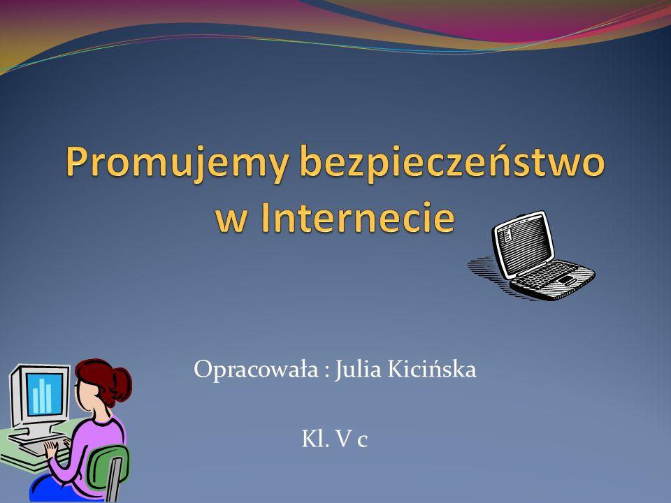 Opracowała : Julia Kicińska Kl. V c