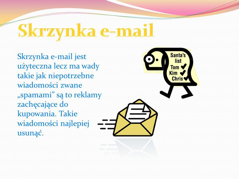 Skrzynka e-mail jest użyteczna lecz ma wady takie jak niepotrzebne wiadomości zwane spamami są to reklamy zachęcające do kupowania.