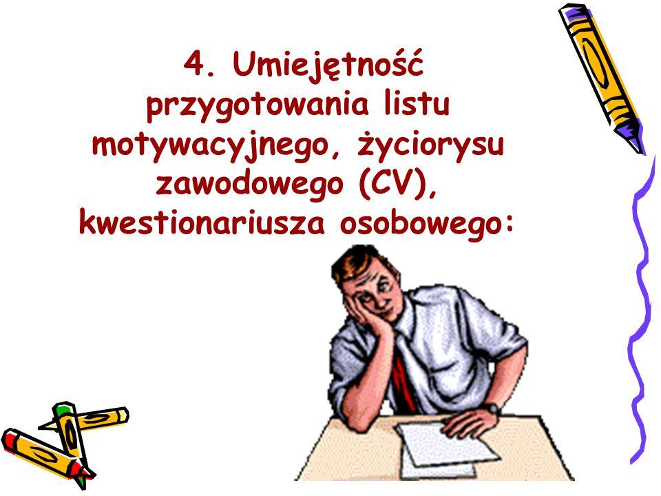 4. Umiejętność przygotowania listu motywacyjnego, życiorysu zawodowego (CV), kwestionariusza osobowego: