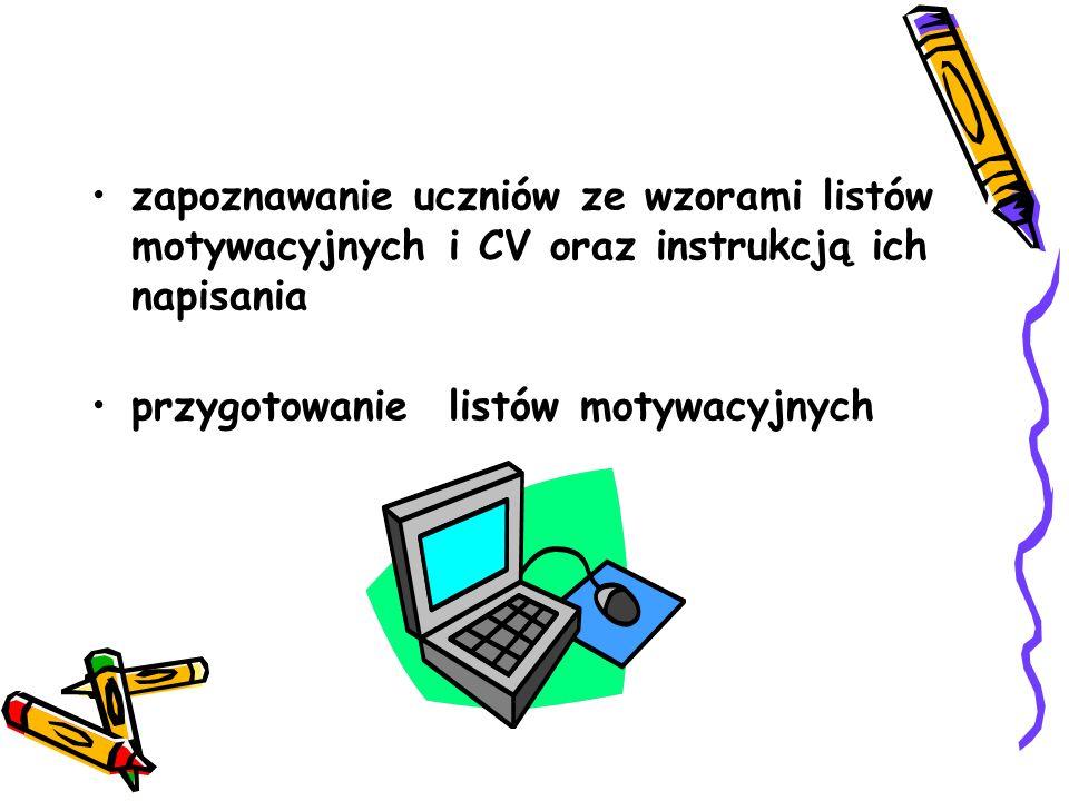 zapoznawanie uczniów ze wzorami listów motywacyjnych i CV oraz instrukcją ich napisania przygotowanie listów motywacyjnych