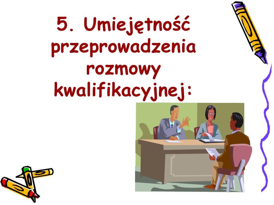 5. Umiejętność przeprowadzenia rozmowy kwalifikacyjnej: