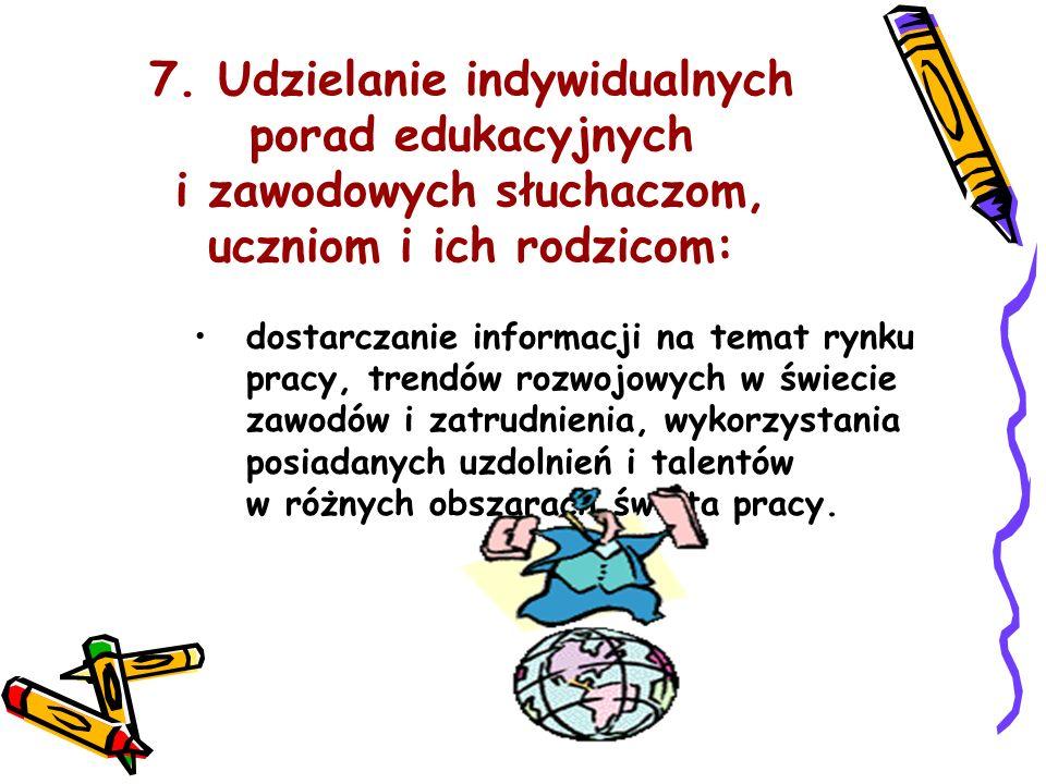 7. Udzielanie indywidualnych porad edukacyjnych i zawodowych słuchaczom, uczniom i ich rodzicom: dostarczanie informacji na temat rynku pracy, trendów