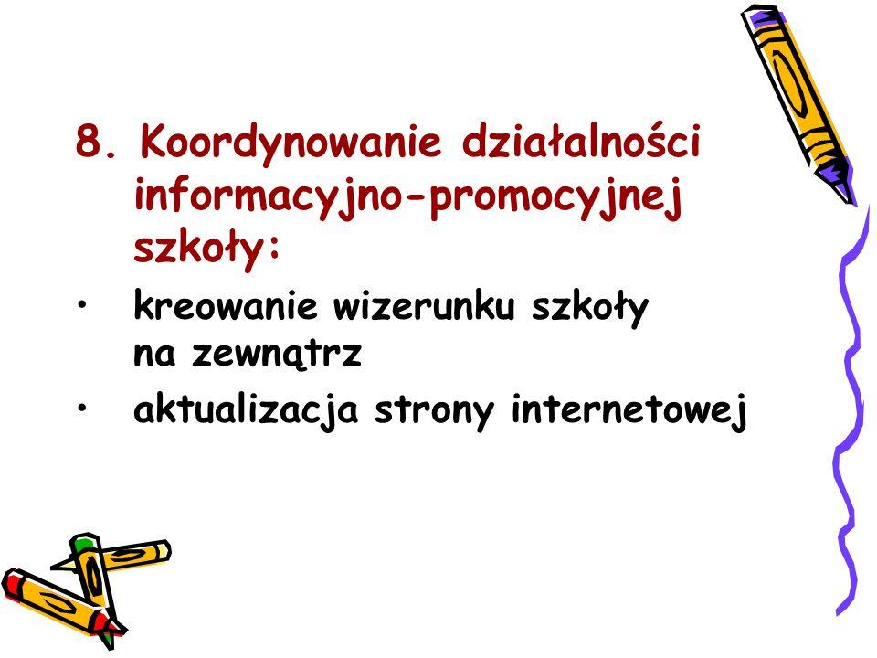 8. Koordynowanie działalności informacyjno-promocyjnej szkoły: kreowanie wizerunku szkoły na zewnątrz aktualizacja strony internetowej
