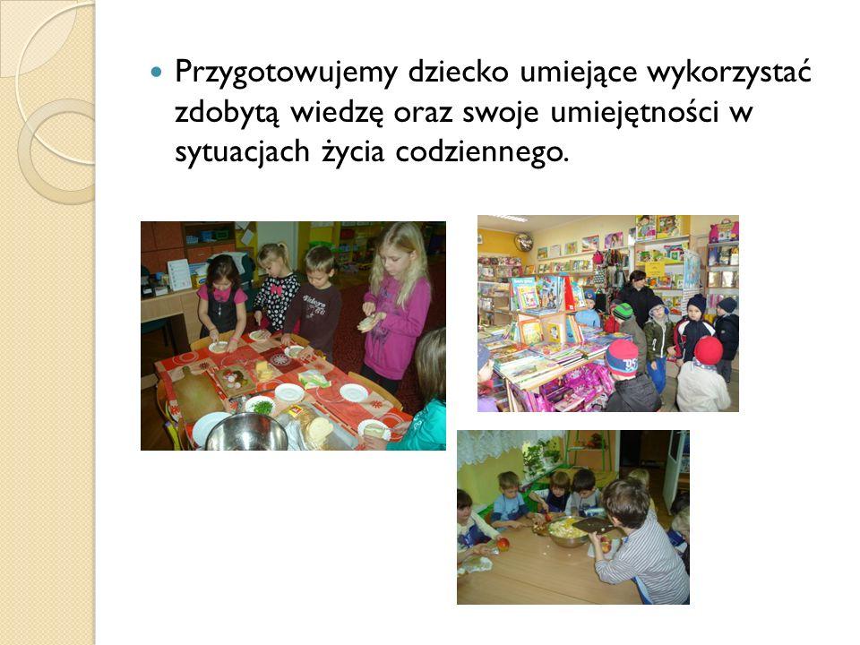 Przygotowujemy dziecko umiejące wykorzystać zdobytą wiedzę oraz swoje umiejętności w sytuacjach życia codziennego.